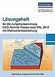 Lösungsheft für die Aufgabensammlung CNC-Technik Fräsen nach PAL 2012 mit Mehrseitenbearbeitung
