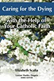Caring for the Dying: With the Help of Your Catholic Faith