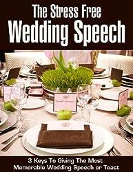 The Stress Free Wedding Speech: 3 Keys To Giving The Most Memorable Wedding Speech Or Toast (speech writing, public speaking, wedding party, wedding planning, ... night, groom, best man) (English Edition)