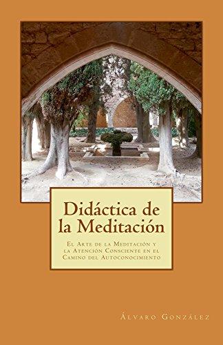 Didáctica de la Meditación: El Arte de la Meditación y la Atención Consciente en el Camino del Autoconocimiento (Spanish Edition)