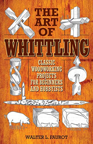 The Art Of Whittling Classic Woodworking Projects For