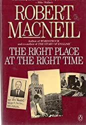 The Right Place at the Right Time by Robert MacNeil (1990-03-01)