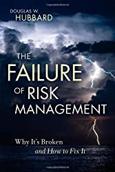 The Failure of Risk Management: Why It's Broken and How to Fix It by Douglas W. Hubbard (2009-04-27)
