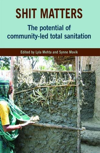 Shit Matters: The Potential of Community-led Total Sanitation by Lyla Mehta (Editor), Synne Movik (Editor) (1-Jul-2010) Paperback