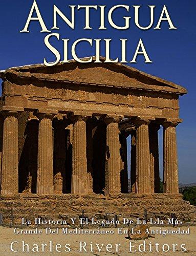 Antigua Sicilia: La Historia Y El Legado De La Isla Más Grande Del Mediterráneo En La Antigüedad por Charles River Editors