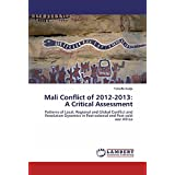 Mali Conflict of 2012-2013: A Critical Assessment: Patterns of Local, Regional and Global Conflict and Resolution Dynamics in Post-colonial and Post-cold war Africa (English Edition)