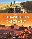 Autoweltreise: Das große Autoweltreisebuch. Ein Roadtrip auf den schönsten Routen einmal um die ganze Welt. Der  Bildband für die Reiseplanung in Europa, Afrika, Amerika, Asien und Australien.