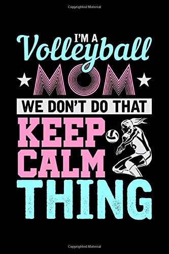 I'm a Volleyball Mom We don't do that Keep Calm Thing: College Ruled blank