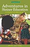 Adventures in Steiner Education: An Introduction to the Waldorf Approach (Bringing Spirit to Life): Written by Brien Masters, 2005 Edition, Publisher: Rudolf Steiner Press [Paperback]