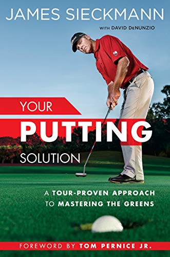 Your Putting Solution: A Tour-Proven Approach to Mastering the Greens por James Sieckmann