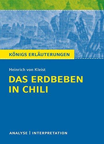 Das Erdbeben in Chili von Heinrich von Kleist.: Textanalyse und Interpretation mit ausführlicher Inhaltsangabe und Abituraufgaben mit Lösungen (Königs Erläuterungen, Band 425) - Erdbeben Das Chili In