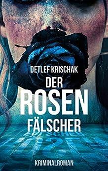 Der Rosenfälscher: Das zweite Ich (Emsland-Krimi 5) (German Edition) by [Krischak, Detlef]