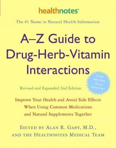 [ A-Z Guide to Drug-Herb-Vitamin Interactions: Improve Your Health and Avoid Side Effects When Using Common Medications and Natural Supplements Together Gaby, Alan R. ( Author ) ] { Paperback } 2006
