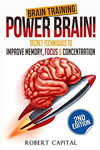 Brain Training: Power Brain! - Secret Techniques To: Improve Memory, Focus & Concentration (Brain Teasers, Improve Memory, Improve Focus)