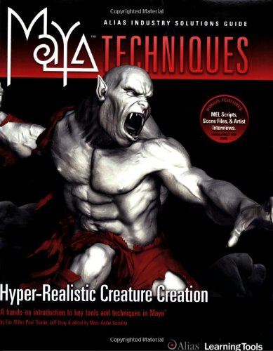 Maya Techniques, w. DVD-ROM: Hyper-real Creature Creation - The Industry Expert's Guide to Modeling, Texturing, and Rigging in Maya (Maya Techniques S.) -