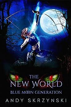 The New World: Blue Moon Generation (English Edition) von [Skrzynski, Andy]