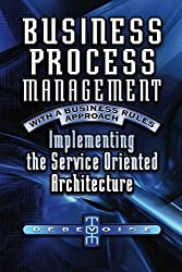 Business Process Management with a Business Rules Approach: Implementing The Service Oriented Architecture by Tom Debevoise (2007-09-03)