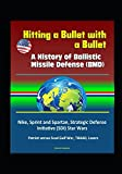 Hitting a Bullet with a Bullet: A History of Ballistic Missile Defense (BMD) - Nike, Sprint and Spartan, Strategic Defense Initiative (SDI) Star Wars, Patriot versus Scud Gulf War, THAAD, Lasers