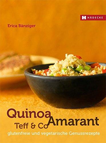 Preisvergleich Produktbild Quinoa, Amarant, Teff & Co.: glutenfreie und vegetarische Genussrezepte