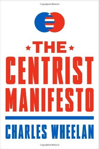 The Centrist Manifesto 1st by Wheelan, Charles (2013) Paperback