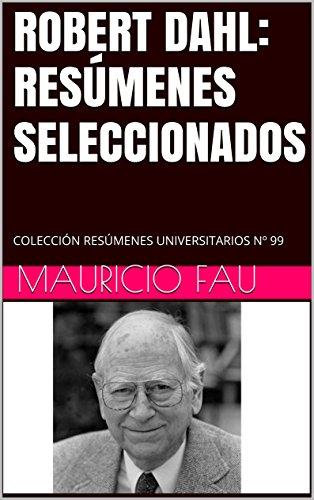 ROBERT DAHL: RESÚMENES SELECCIONADOS: COLECCIÓN RESÚMENES UNIVERSITARIOS Nº 99