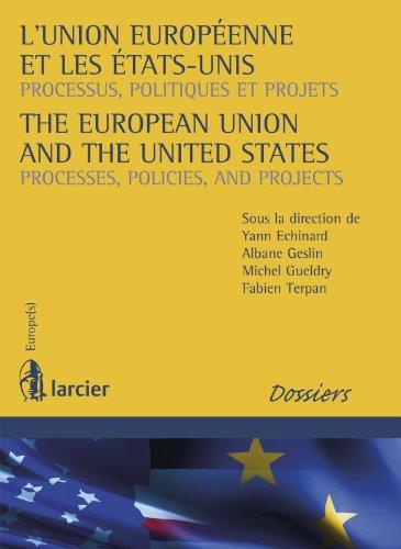 Téléchargement L'Union européenne et les Etats-Unis / The European Union and the United States: Processus, politiques et projets / Processes, Policies, and Projects (Europe(s)) pdf