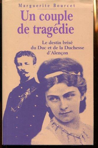 Un couple de tragdie : Le duc et la duchesse d'Alenon