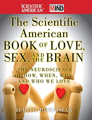 The Scientific American Book of Love, Sex and the Brain: The Neuroscience of How, When, Why and Who We Love (Scientific American Biology)