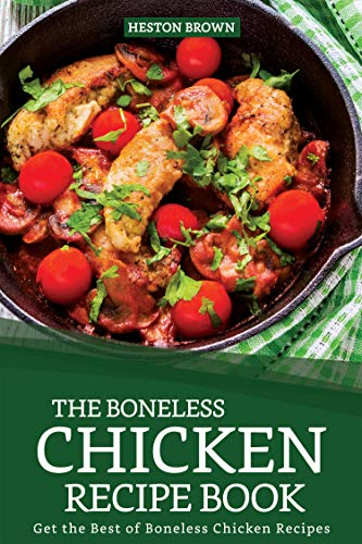The Boneless Chicken Recipe Book: Get the Best of Boneless Chicken Recipes  (English Edition)