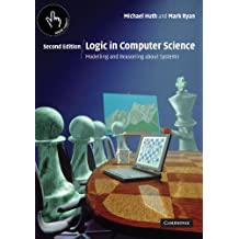Logic in Computer Science: Modelling and Reasoning about Systems by Michael Huth (2004-08-30)