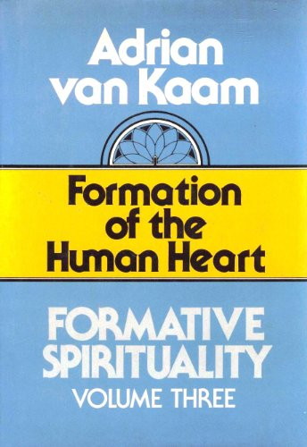 003: Formative Spirituality: The Formation of the Human Heart v. 3 (Formative Spirituality, Vol 3)
