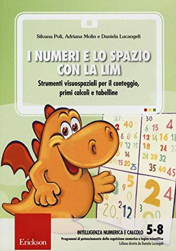 I numeri e lo spazio con la LIM. Strumenti visuospaziali per il conteggio, primi calcoli e tabelline. CD-ROM
