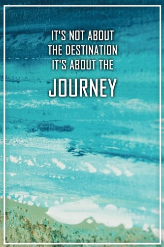 Its Not About The Destination Its About The Journey: Motivational Journal | 120-Page College-Ruled Travel Notebook | 6 X 9 Perfect Bound Softcover (Travel Journals)