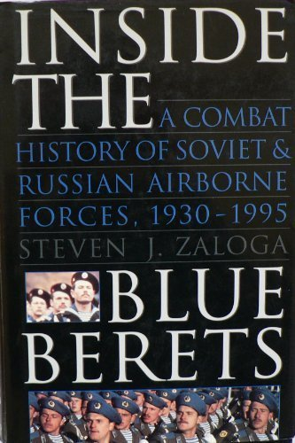 Inside the Blue Berets: A Combat History of Soviet and Russian Airborne Forces, 1930-1995: Russian Airborne Shock Forces, 1930-95