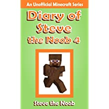 Diary of Steve the Noob 4 (An Unofficial Minecraft Book) (Diary Steve the Noob Collection) (English Edition)