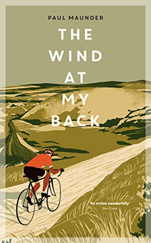 The Wind At My Back: A Cycling Life (English Edition) por Paul Maunder