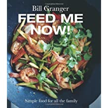 Feed Me Now! Simple food for all the family by Bill Granger (2013-08-15)