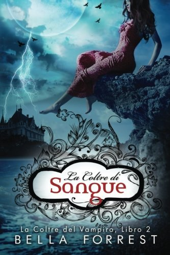 La Coltre del Vampiro 2: La Coltre di Sangue: Volume 2 by Bella Forrest (2016-05-31)