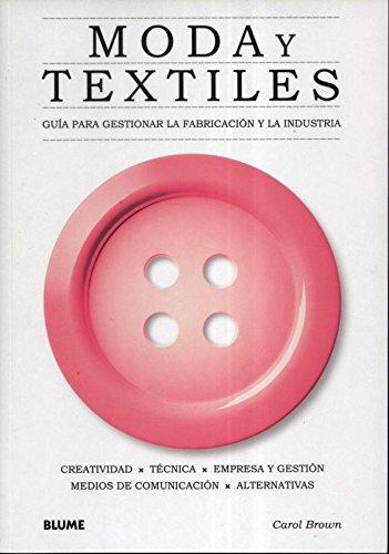 Moda y textiles: Guía para gestionar la fabricación y la industria. por Carol Brown