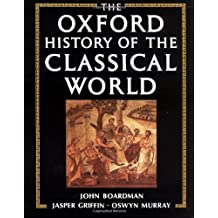 The Oxford History of the Classical World by John Boardman (Editor) ?€? Visit Amazon's John Boardman Page search results for this author John Boardman (Editor), Jasper Griffin (Editor), Oswyn Murray (Editor) (24-Apr-1986) Hardcover