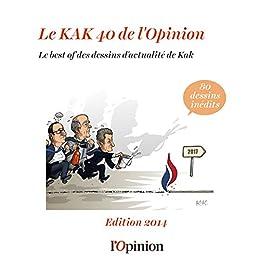 Le KAK40 de l'Opinion: Le best of des dessins d'actualité de KAK par [KAK, M.]