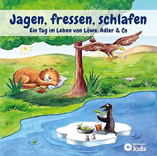 Jagen, fressen, schlafen - Ein Tag im Leben von Löwe, Adler & Co.: Tierische Tagesabläufe anschaulich erklärt