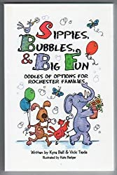 Sippies, Bubbles, and Big Fun : Oodles of Options for Rochester Families by B...