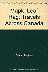 Maple Leaf Rag: Travels Across Canada by Stephen Brook (1987-06-25)