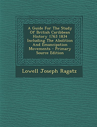 A Guide For The Study Of British Caribbean History 1763 1834 Including The Abolition And Emancipation Movements