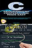 Programming #16:Python Programming In A Day & C Programming Professional Made Easy (Python Programming, Python Language, Python for beginners, C Programming, ... Android, C Programming) (English Edition)