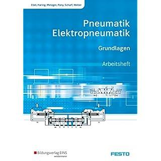 Pneumatik und Elektropneumatik: Grundlagen: Arbeitsheft