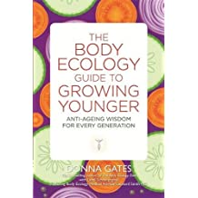 The Body Ecology Guide to Growing Younger: Anti-ageing Wisdom for Every Generation