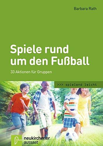 Spiele rund um den Fußball: 33 Aktionen für Gruppen (spielend leicht)