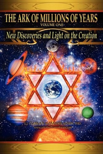 The Ark of Millions of Years: New Discoveries and Light on the Creation: 1